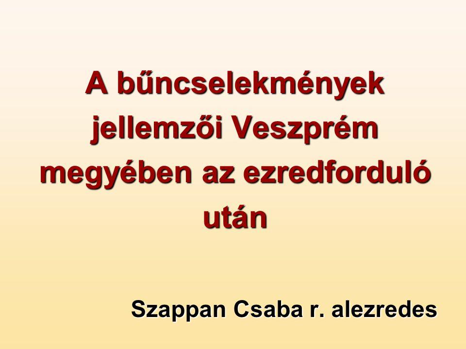 A bűncselekmények jellemzői Veszprém megyében az ezredforduló után Szappan Csaba r. alezredes