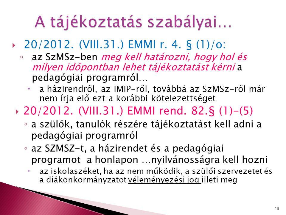 A tájékoztatás szabályai…  20/2012. (VIII.31.) EMMI r. 4. § (1)/o: ◦ az SzMSz-ben meg kell határozni, hogy hol és milyen időpontban lehet tájékoztatá