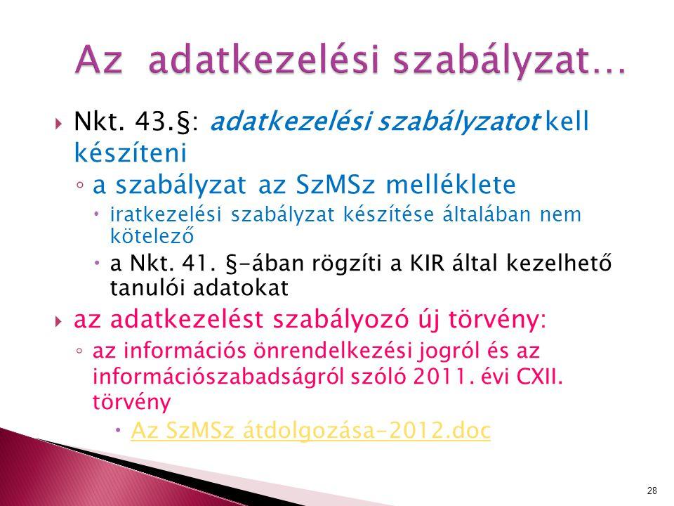  Nkt. 43.§: adatkezelési szabályzatot kell készíteni ◦ a szabályzat az SzMSz melléklete  iratkezelési szabályzat készítése általában nem kötelező 