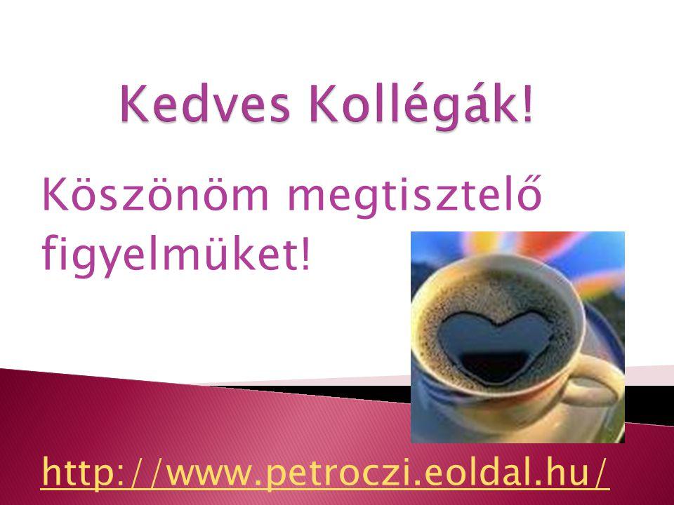 Köszönöm megtisztelő figyelmüket! http://www.petroczi.eoldal.hu/