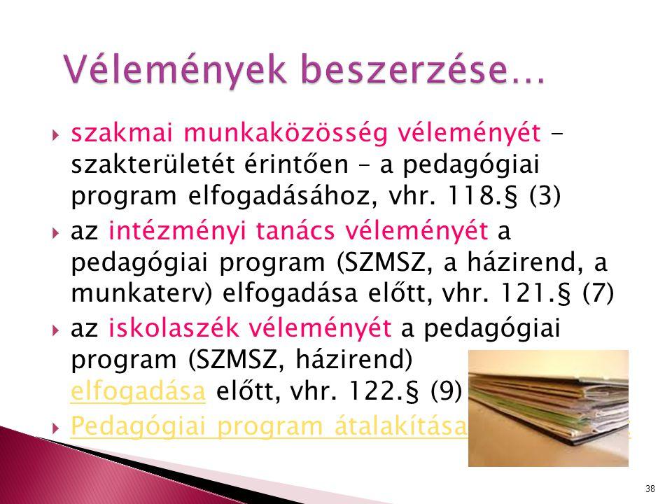 Vélemények beszerzése…  szakmai munkaközösség véleményét - szakterületét érintően – a pedagógiai program elfogadásához, vhr. 118.§ (3)  az intézmény