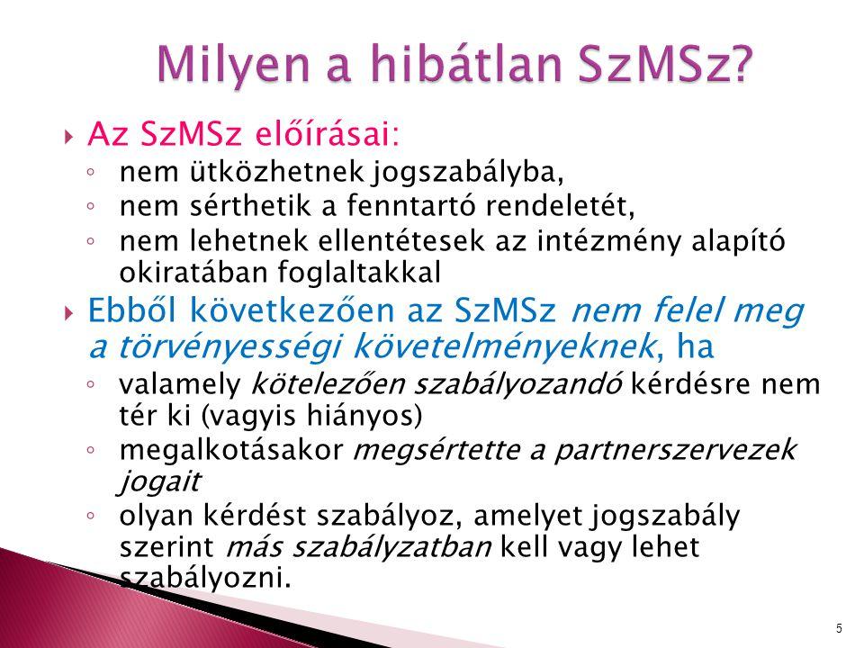  Az SzMSz előírásai: ◦ nem ütközhetnek jogszabályba, ◦ nem sérthetik a fenntartó rendeletét, ◦ nem lehetnek ellentétesek az intézmény alapító okiratá