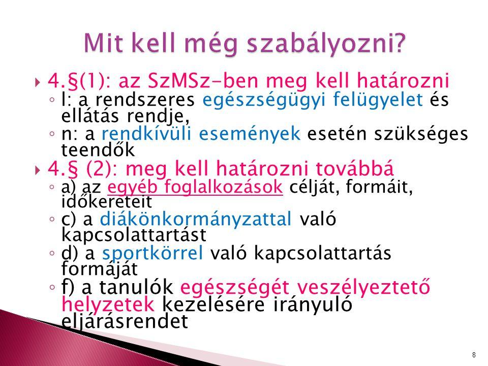  4.§(1): az SzMSz-ben meg kell határozni ◦ l: a rendszeres egészségügyi felügyelet és ellátás rendje, ◦ n: a rendkívüli események esetén szükséges te