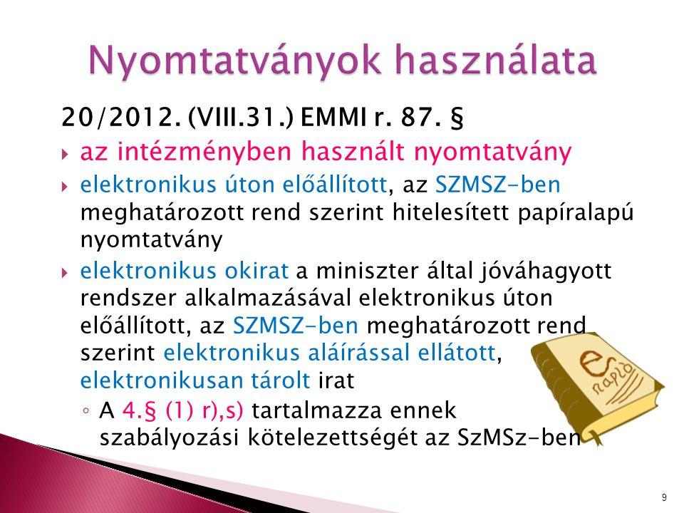 20/2012. (VIII.31.) EMMI r. 87. §  az intézményben használt nyomtatvány  elektronikus úton előállított, az SZMSZ-ben meghatározott rend szerint hite