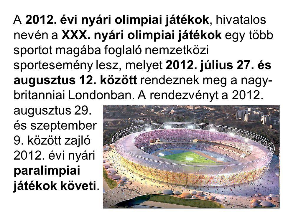 A 2012. évi nyári olimpiai játékok, hivatalos nevén a XXX. nyári olimpiai játékok egy több sportot magába foglaló nemzetközi sportesemény lesz, melyet