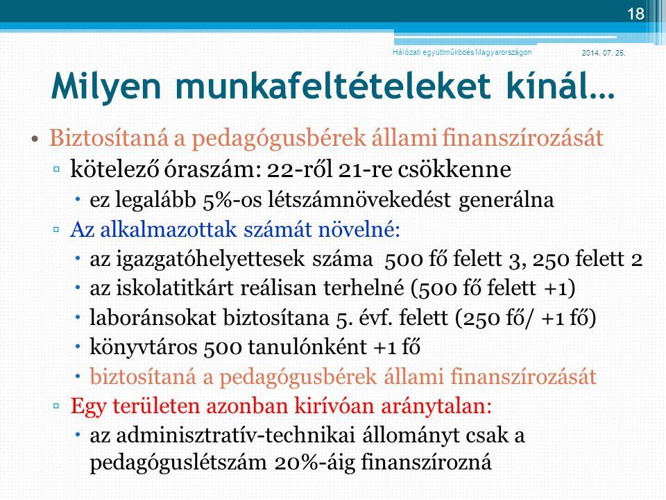 2014. 07. 25. 18 Milyen munkafeltételeket kínál… Biztosítaná a pedagógusbérek állami finanszírozását ▫kötelező óraszám: 22-ről 21-re csökkenne  ez le