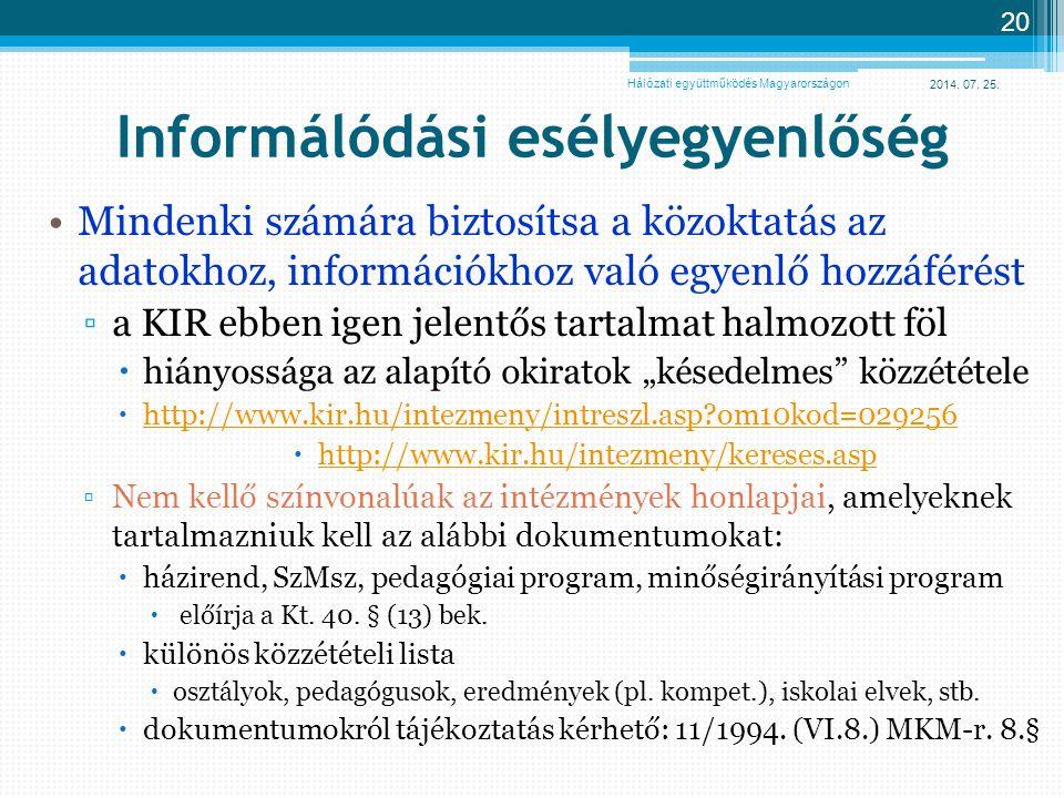 2014. 07. 25. 20 Informálódási esélyegyenlőség Mindenki számára biztosítsa a közoktatás az adatokhoz, információkhoz való egyenlő hozzáférést ▫a KIR e