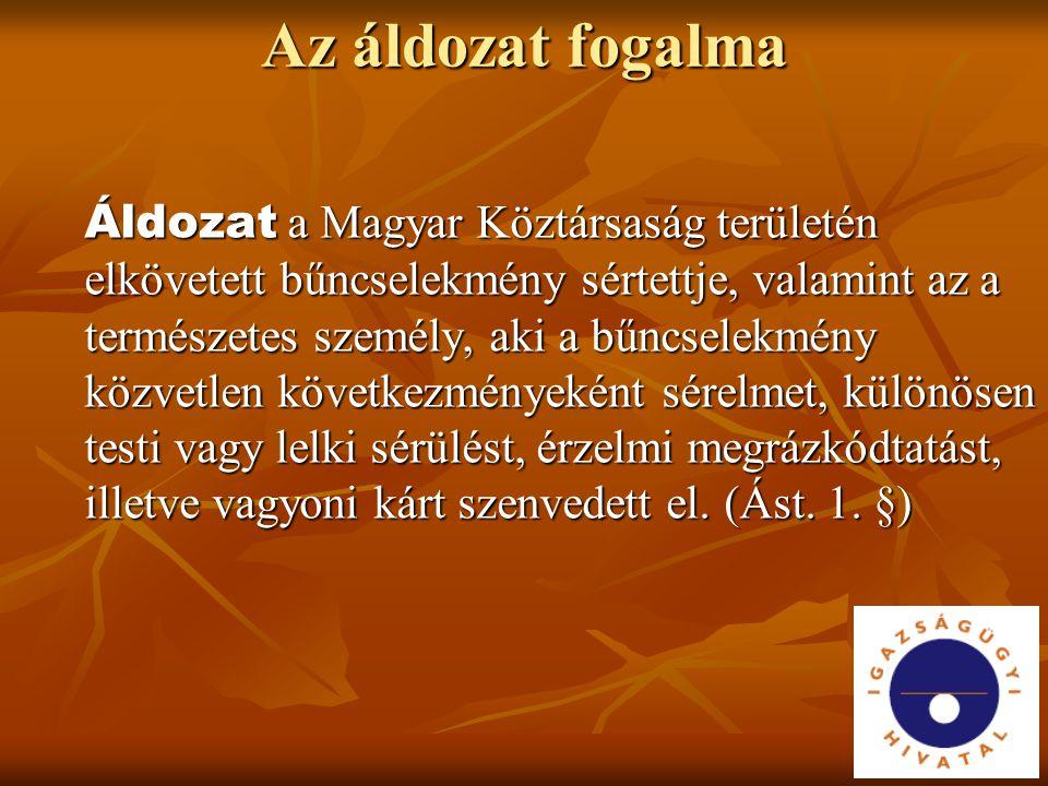 Az áldozat fogalma Áldozat a Magyar Köztársaság területén elkövetett bűncselekmény sértettje, valamint az a természetes személy, aki a bűncselekmény k