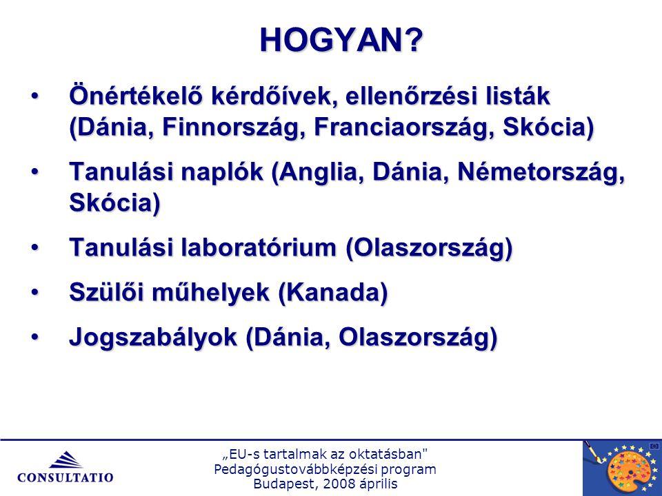 """""""EU-s tartalmak az oktatásban Pedagógustovábbképzési program Budapest, 2008 április HOGYAN."""