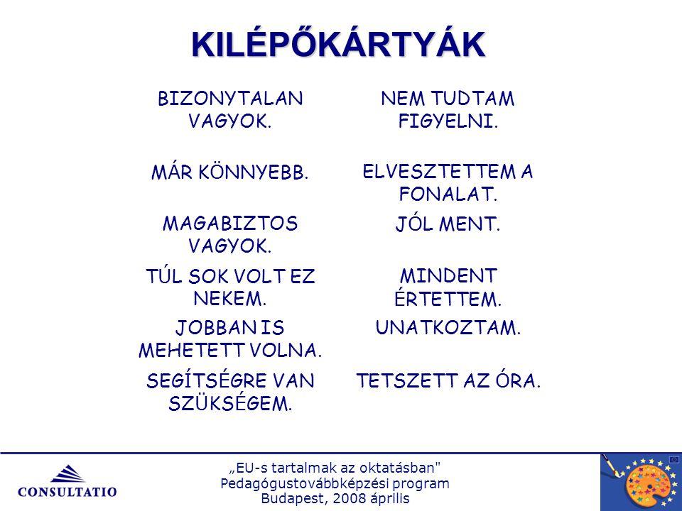 """""""EU-s tartalmak az oktatásban Pedagógustovábbképzési program Budapest, 2008 április BIZONYTALAN VAGYOK."""