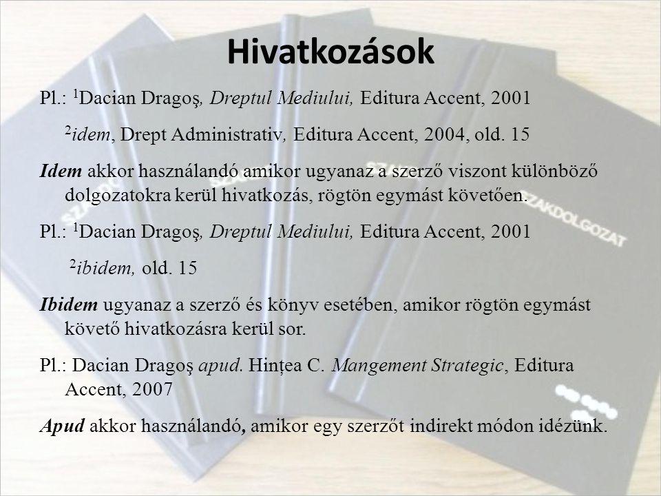 Hivatkozások Pl.: 1 Dacian Dragoş, Dreptul Mediului, Editura Accent, 2001 2 idem, Drept Administrativ, Editura Accent, 2004, old. 15 Idem akkor haszná
