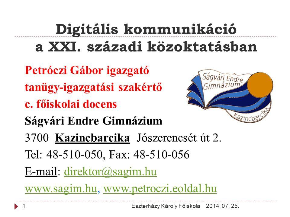 Digitális kommunikáció a XXI. századi közoktatásban 2014. 07. 25.Eszterházy Károly Főiskola1 Petróczi Gábor igazgató tanügy-igazgatási szakértő c. fői