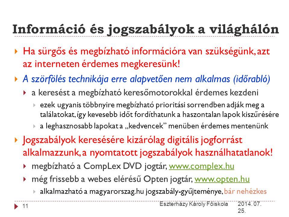 Információ és jogszabályok a világhálón 2014. 07. 25. Eszterházy Károly Főiskola 11  Ha sürgős és megbízható információra van szükségünk, azt az inte