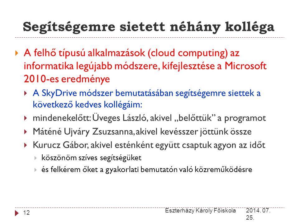 Segítségemre sietett néhány kolléga 2014. 07. 25. Eszterházy Károly Főiskola 12  A felhő típusú alkalmazások (cloud computing) az informatika legújab