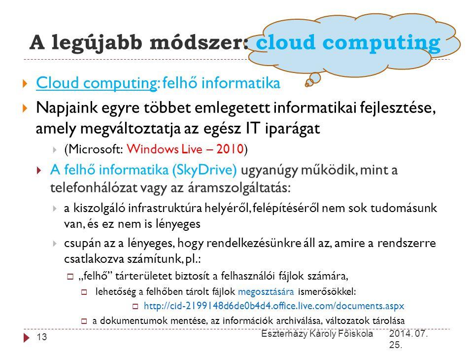 A legújabb módszer: cloud computing 2014. 07. 25. Eszterházy Károly Főiskola 13  Cloud computing: felhő informatika  Napjaink egyre többet emlegetet