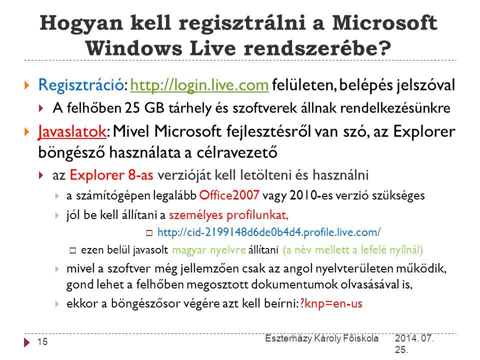 Hogyan kell regisztrálni a Microsoft Windows Live rendszerébe? 2014. 07. 25. Eszterházy Károly Főiskola 15  Regisztráció: http://login.live.com felül