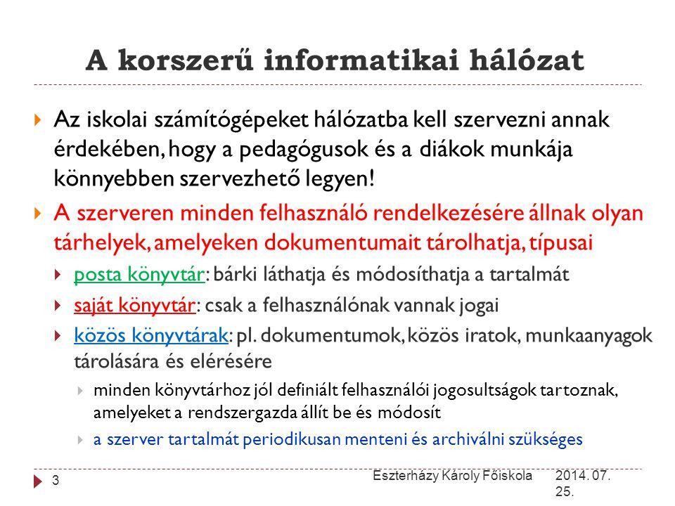 A korszerű informatikai hálózat 2014. 07. 25. Eszterházy Károly Főiskola 3  Az iskolai számítógépeket hálózatba kell szervezni annak érdekében, hogy