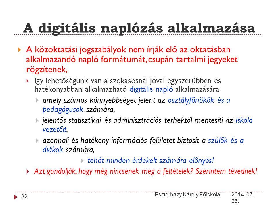 A digitális naplózás alkalmazása 2014. 07. 25. Eszterházy Károly Főiskola 32  A közoktatási jogszabályok nem írják elő az oktatásban alkalmazandó nap