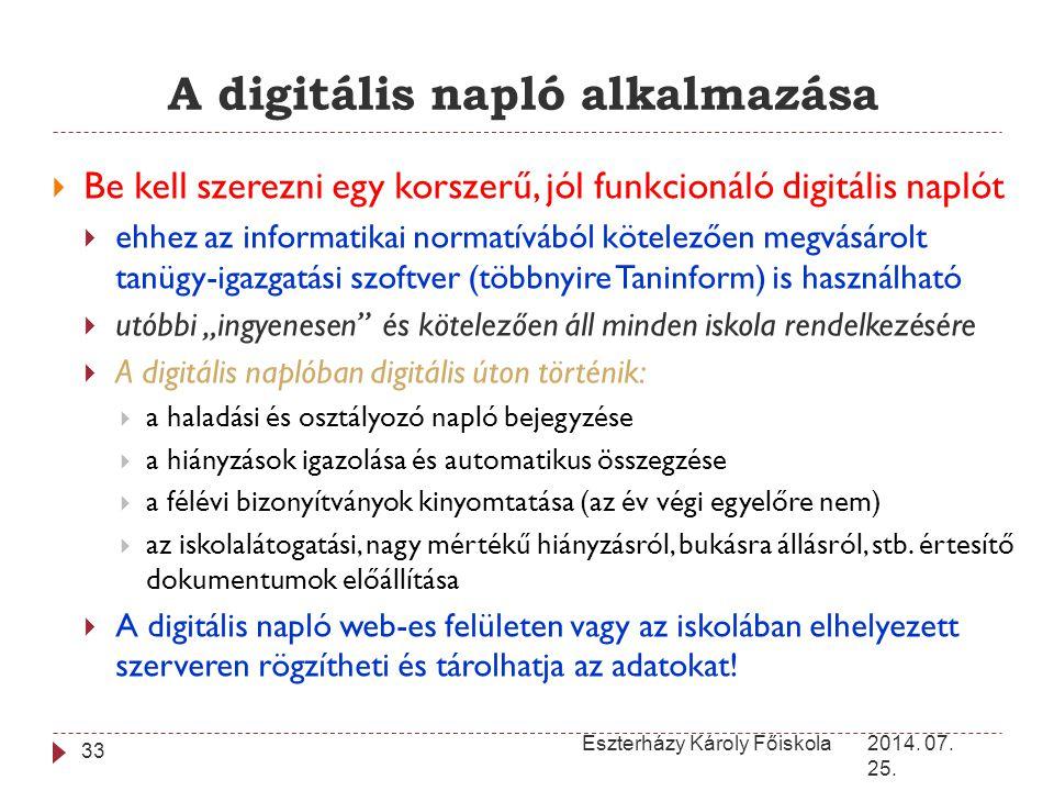 A digitális napló alkalmazása 2014. 07. 25. Eszterházy Károly Főiskola 33  Be kell szerezni egy korszerű, jól funkcionáló digitális naplót  ehhez az