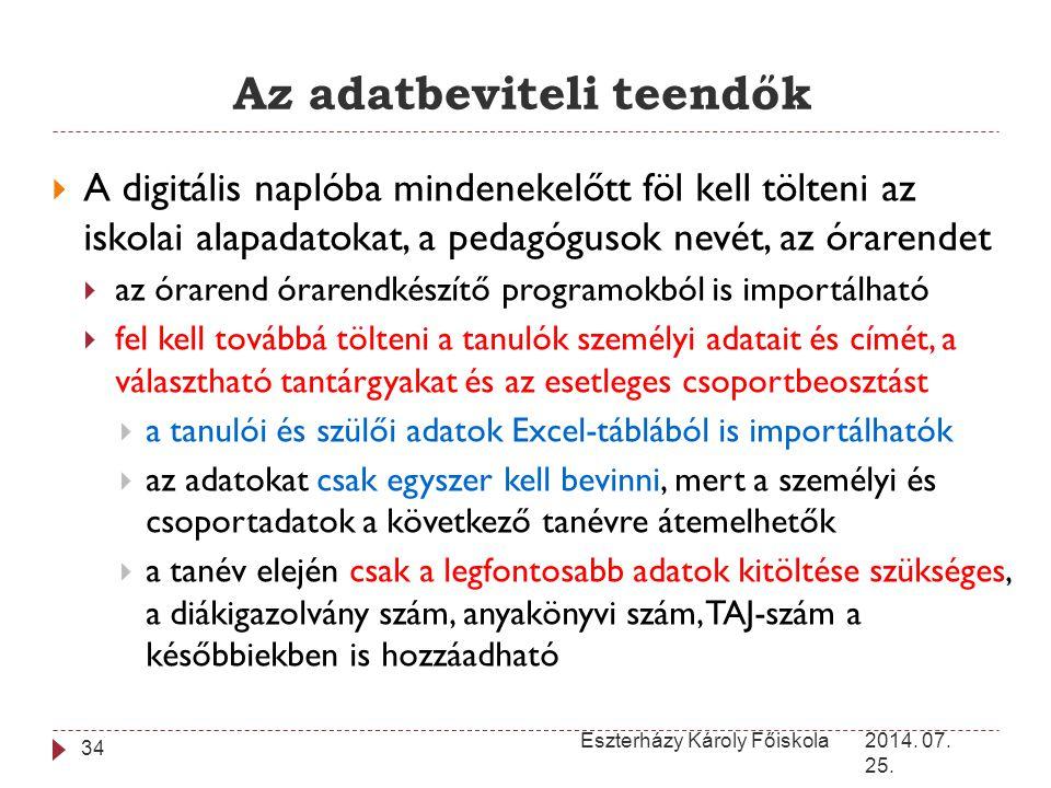 Az adatbeviteli teendők 2014. 07. 25. Eszterházy Károly Főiskola 34  A digitális naplóba mindenekelőtt föl kell tölteni az iskolai alapadatokat, a pe