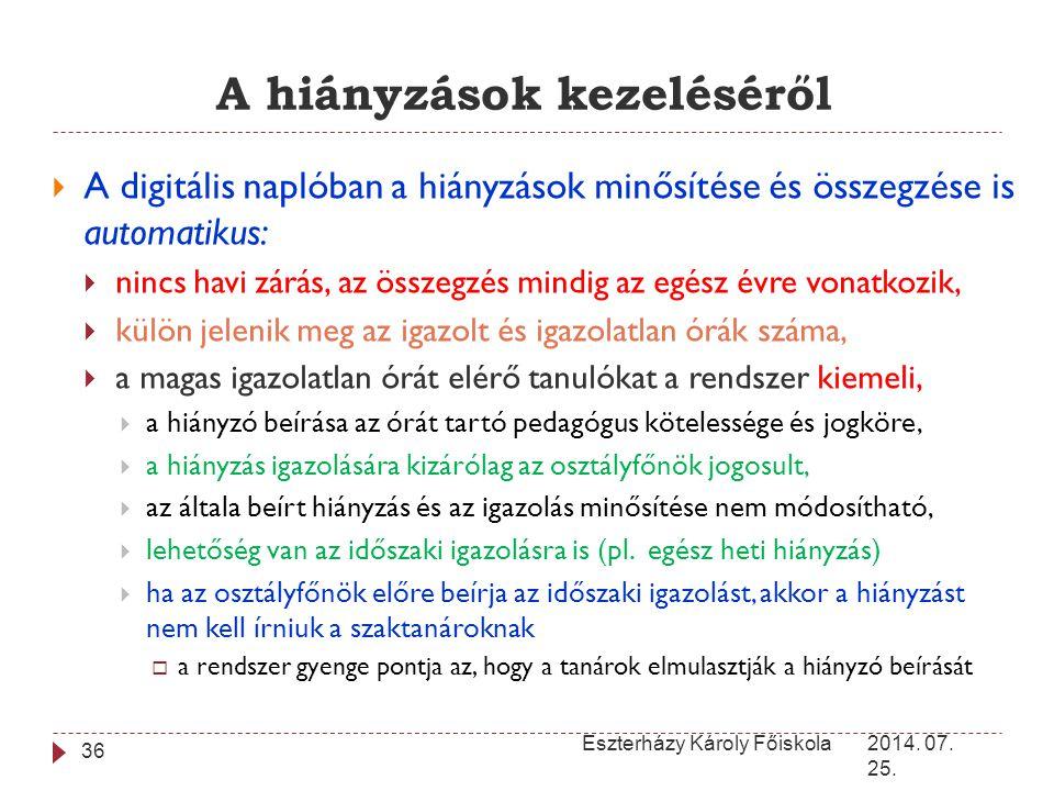 A hiányzások kezeléséről 2014. 07. 25. Eszterházy Károly Főiskola 36  A digitális naplóban a hiányzások minősítése és összegzése is automatikus:  ni