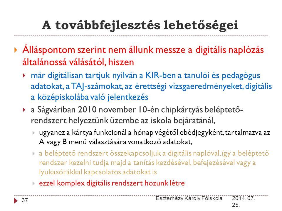 A továbbfejlesztés lehetőségei 2014. 07. 25. Eszterházy Károly Főiskola 37  Álláspontom szerint nem állunk messze a digitális naplózás általánossá vá