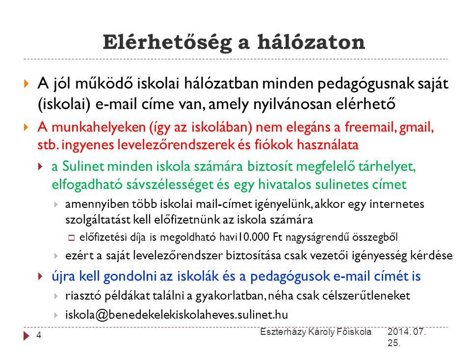 Elérhetőség a hálózaton 2014. 07. 25. Eszterházy Károly Főiskola 4  A jól működő iskolai hálózatban minden pedagógusnak saját (iskolai) e-mail címe v