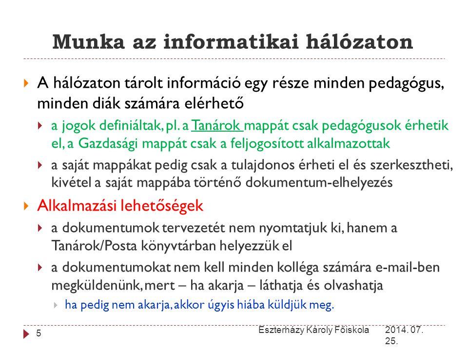 Munka az informatikai hálózaton 2014. 07. 25. Eszterházy Károly Főiskola 5  A hálózaton tárolt információ egy része minden pedagógus, minden diák szá