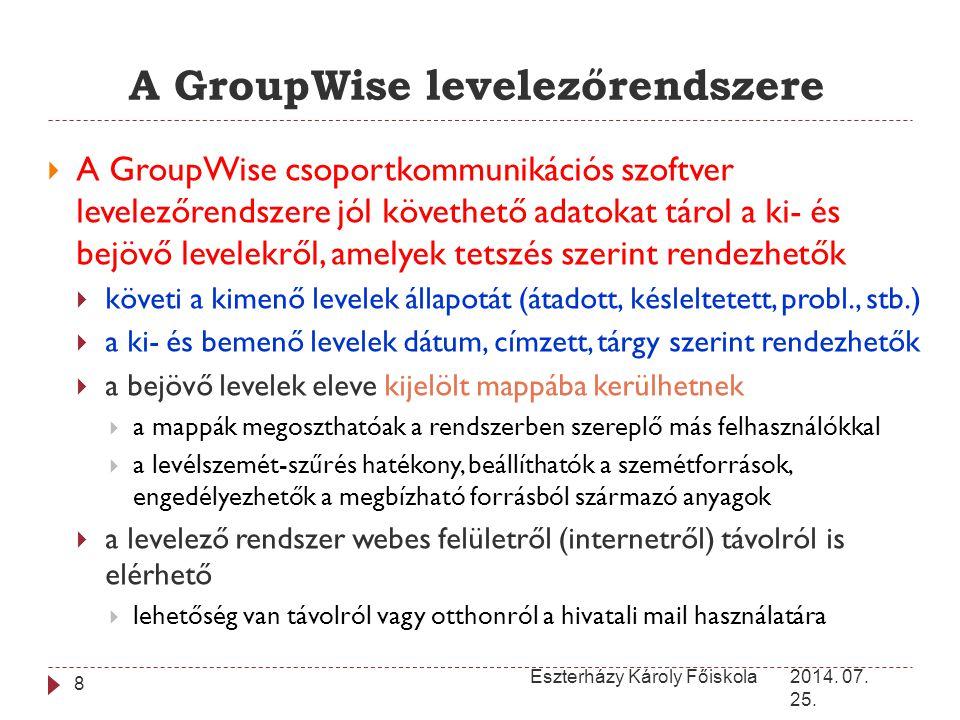 A GroupWise levelezőrendszere 2014. 07. 25. Eszterházy Károly Főiskola 8  A GroupWise csoportkommunikációs szoftver levelezőrendszere jól követhető a
