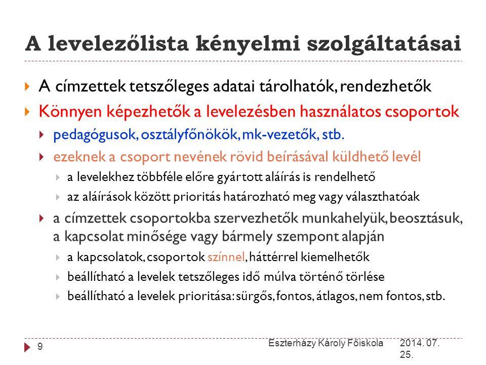 A levelezőlista kényelmi szolgáltatásai 2014. 07. 25. Eszterházy Károly Főiskola 9  A címzettek tetszőleges adatai tárolhatók, rendezhetők  Könnyen