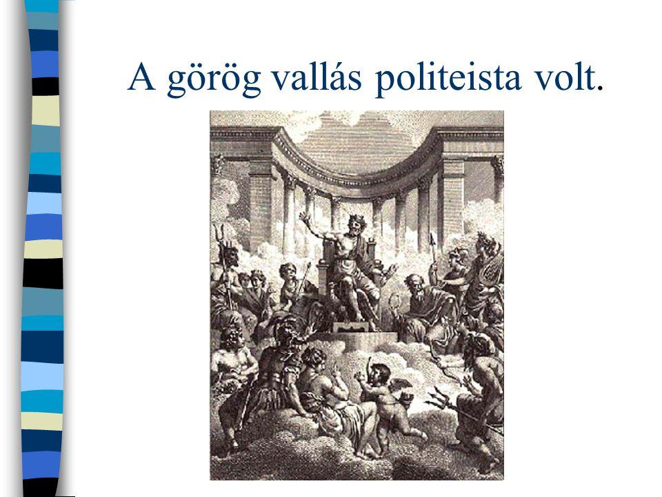 A görög vallás politeista volt.
