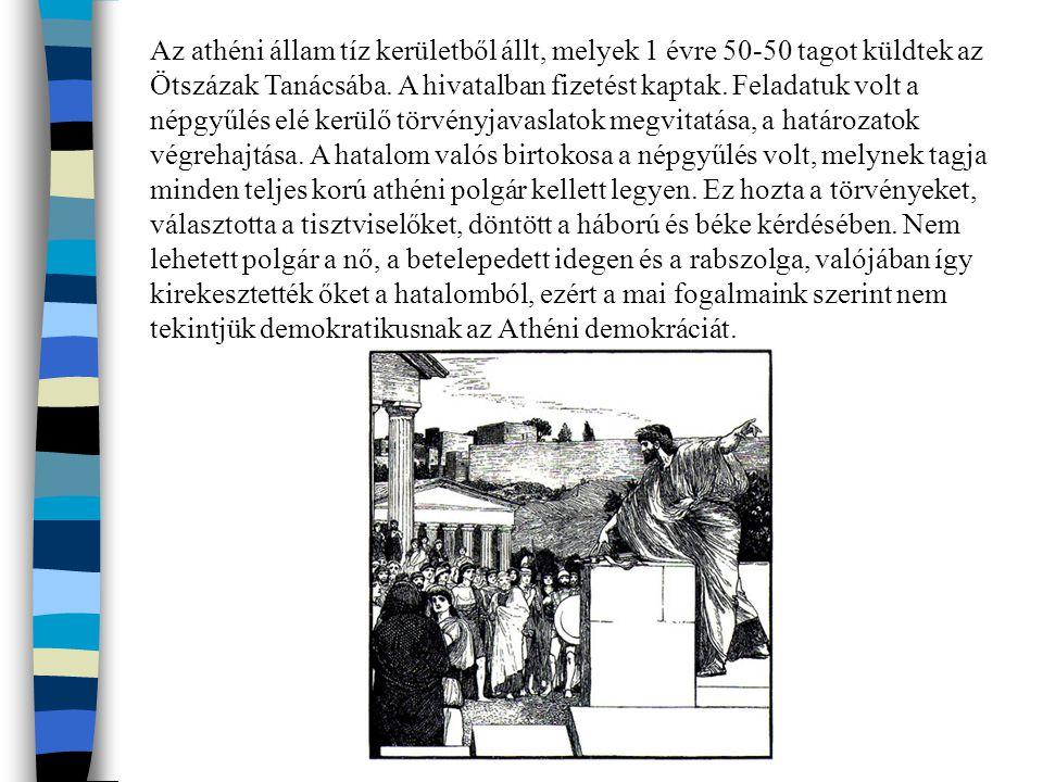 Az athéni állam tíz kerületből állt, melyek 1 évre 50-50 tagot küldtek az Ötszázak Tanácsába. A hivatalban fizetést kaptak. Feladatuk volt a népgyűlés
