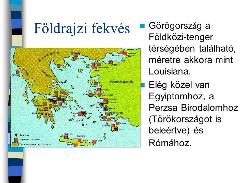 Földrajzi fekvés Görögorsz á g a Földközi-tenger térségében található, méretre akkora mint Louisiana. Elég közel van Egyiptomhoz, a Perzsa Birodalomho