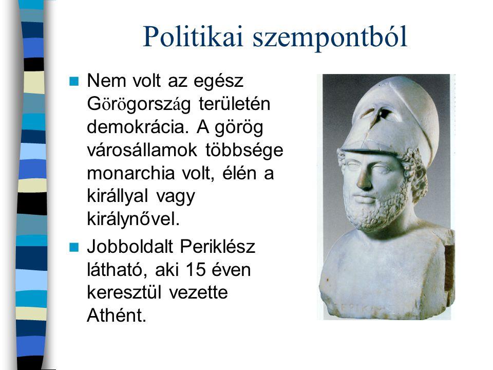 Politikai szempontból Nem volt az egész G ö r ö gorsz á g területén demokrácia. A görög városállamok többsége monarchia volt, élén a királlyal vagy ki