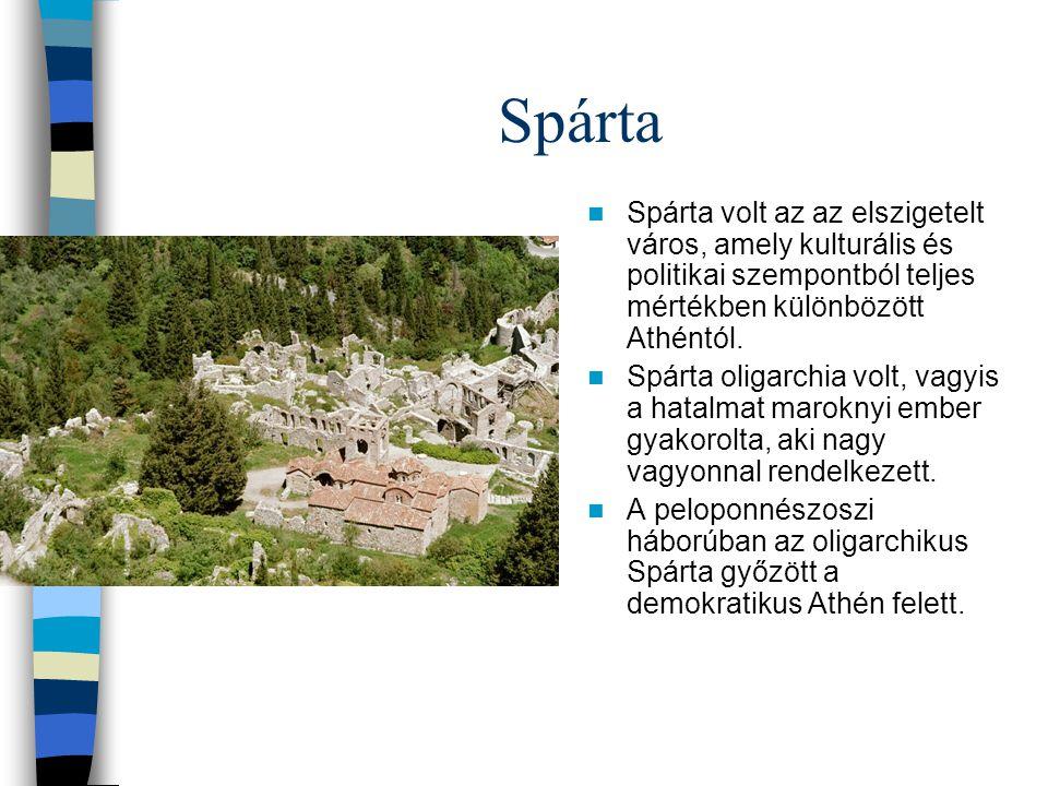 Spárta Spárta volt az az elszigetelt város, amely kulturális és politikai szempontból teljes mértékben különbözött Athéntól. Spárta oligarchia volt, v