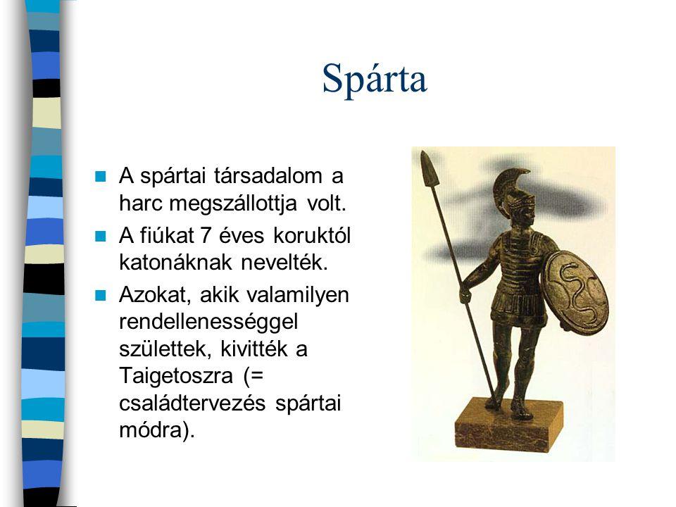 Spárta A spártai társadalom a harc megszállottja volt. A fiúkat 7 éves koruktól katonáknak nevelték. Azokat, akik valamilyen rendellenességgel születt