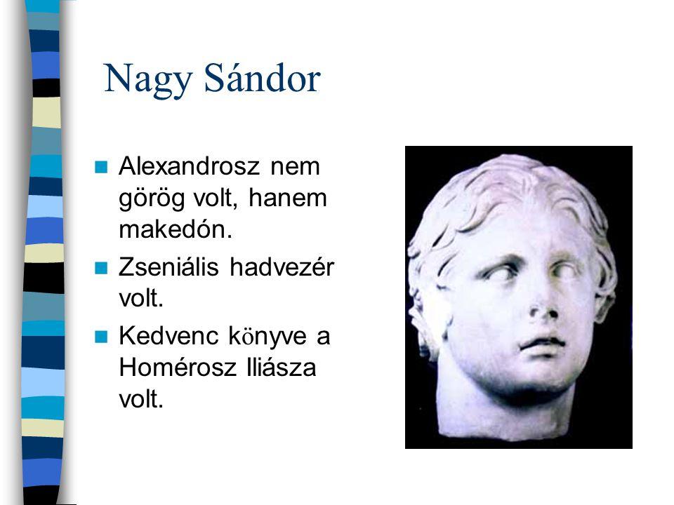 Nagy Sándor Alexandrosz nem görög volt, hanem makedón. Zseniális hadvezér volt. Kedvenc k ö nyve a Homérosz Iliásza volt.
