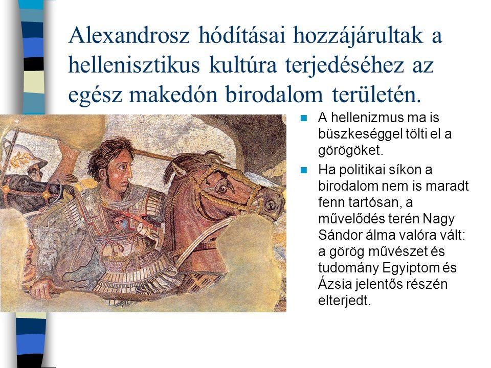 Alexandrosz hódításai hozzájárultak a hellenisztikus kultúra terjedéséhez az egész makedón birodalom területén. A hellenizmus ma is büszkeséggel tölti