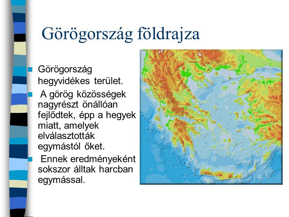 Görögország földrajza Görögország hegyvidékes terület. A görög közösségek nagyrészt önállóan fejlődtek, épp a hegyek miatt, amelyek elválasztották egy