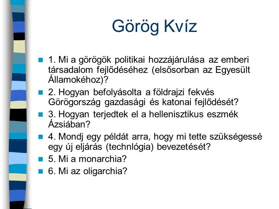 Görög Kvíz 1. Mi a görögök politikai hozzájárulása az emberi társadalom fejlődéséhez (elsősorban az Egyesült Államokéhoz)? 2. Hogyan befolyásolta a fö