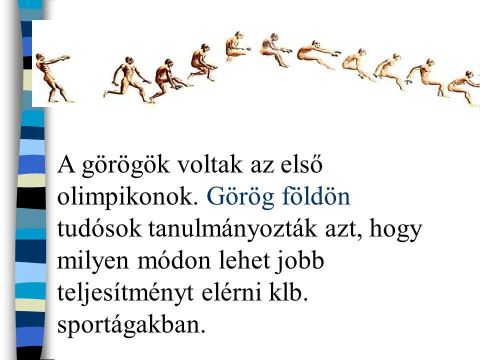 A görögök voltak az első olimpikonok. Görög földön tudósok tanulmányozták azt, hogy milyen módon lehet jobb teljesítményt elérni klb. sportágakban.