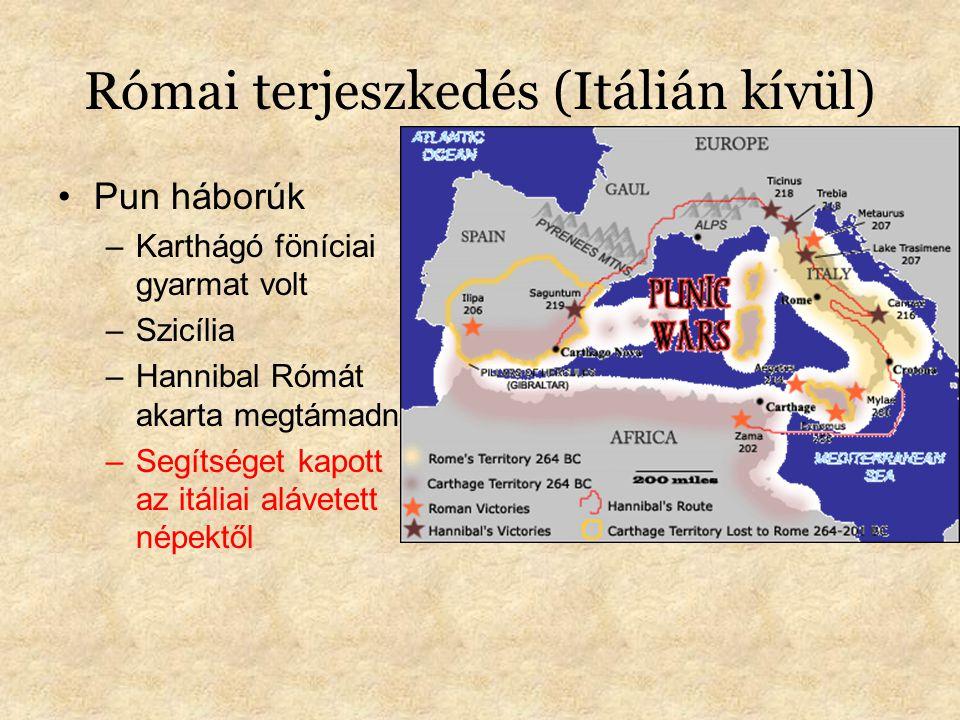 Római terjeszkedés (Itálián kívül) Pun háborúk –Karthágó föníciai gyarmat volt –Szicília –Hannibal Rómát akarta megtámadni –Segítséget kapott az itáliai alávetett népektől
