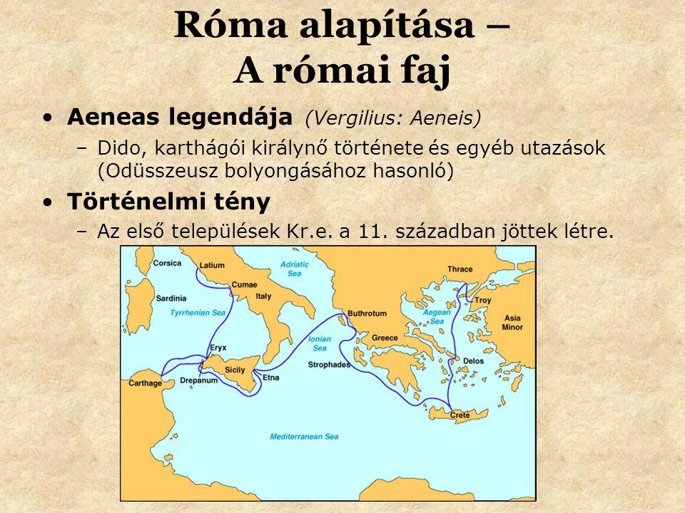 Róma alapítása – A római faj Aeneas legendája (Vergilius: Aeneis) –Dido, karthágói királynő története és egyéb utazások (Odüsszeusz bolyongásához hasonló) Történelmi tény –Az első települések Kr.e.