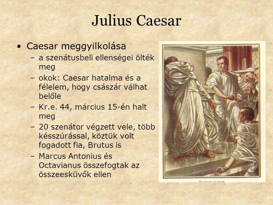 Julius Caesar Caesar meggyilkolása –a szenátusbeli ellenségei ölték meg –okok: Caesar hatalma és a félelem, hogy császár válhat belőle –Kr.e.