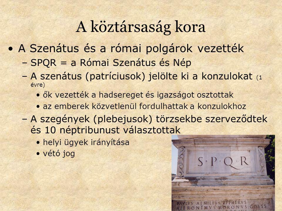 A köztársaság kora A Szenátus és a római polgárok vezették –SPQR = a Római Szenátus és Nép –A szenátus (patríciusok) jelölte ki a konzulokat (1 évre) ők vezették a hadsereget és igazságot osztottak az emberek közvetlenül fordulhattak a konzulokhoz –A szegények (plebejusok) törzsekbe szerveződtek és 10 néptribunust választottak helyi ügyek irányítása vétó jog