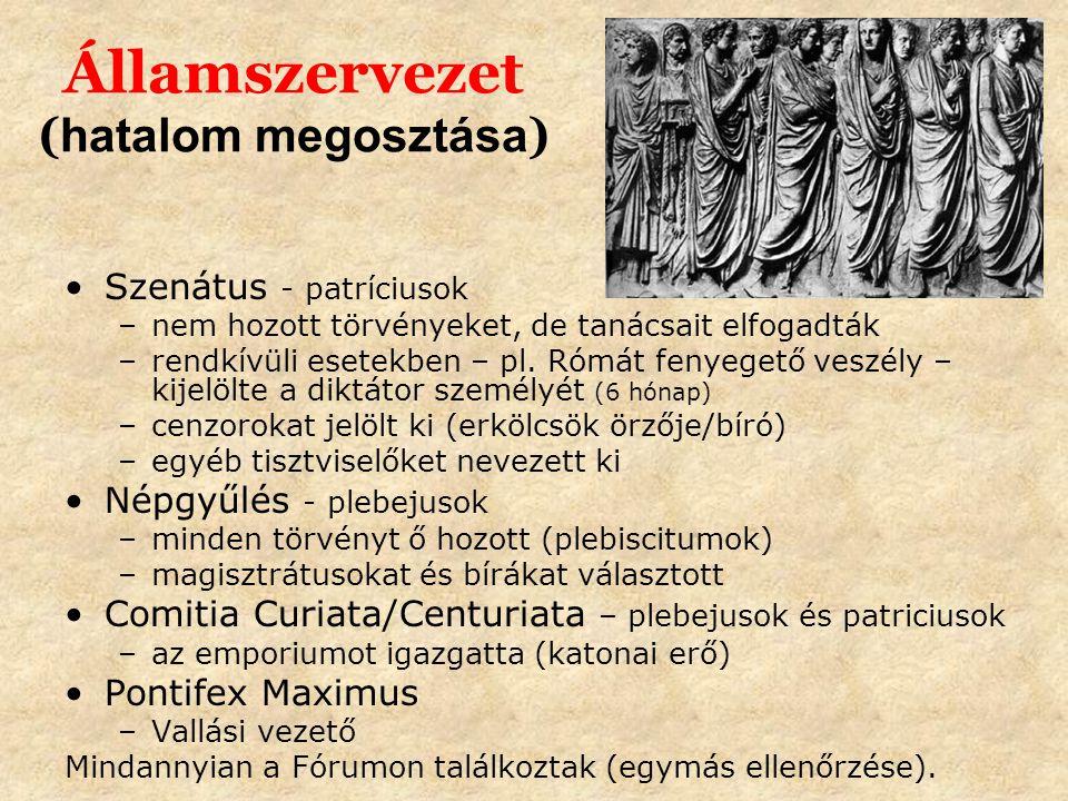 Államszervezet ( hatalom megosztása ) Szenátus - patríciusok –nem hozott törvényeket, de tanácsait elfogadták –rendkívüli esetekben – pl.