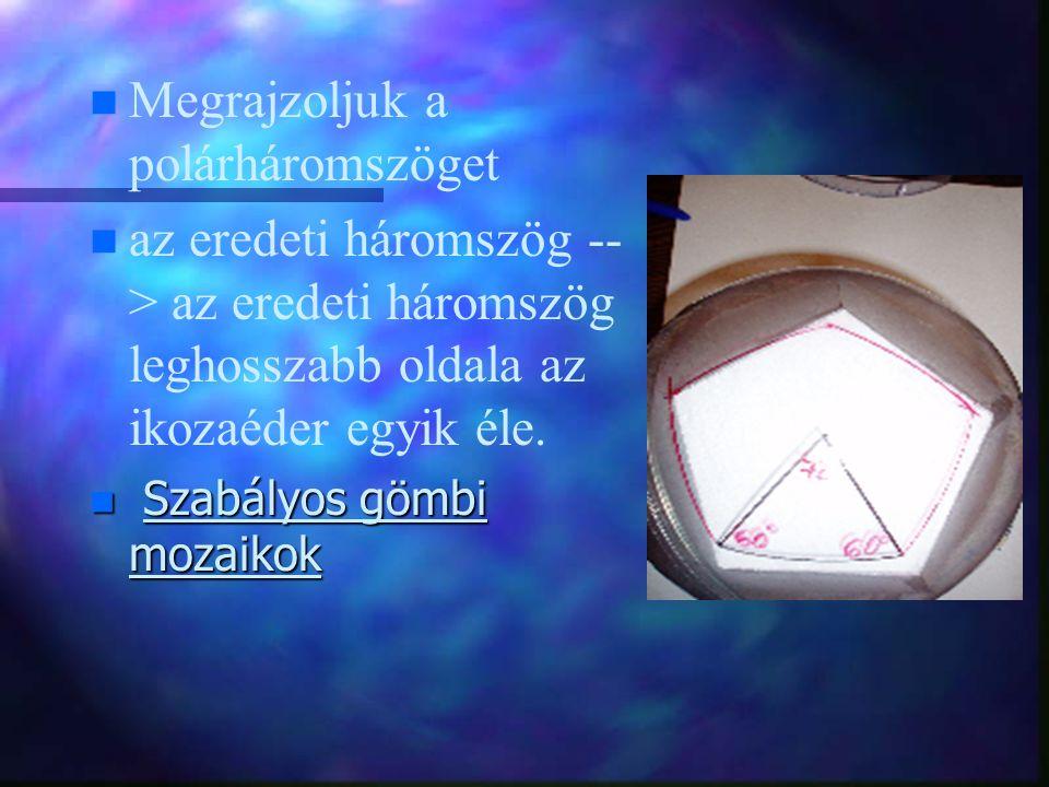 n n Megrajzoljuk a polárháromszöget n n az eredeti háromszög -- > az eredeti háromszög leghosszabb oldala az ikozaéder egyik éle. n Szabályos gömbi mo
