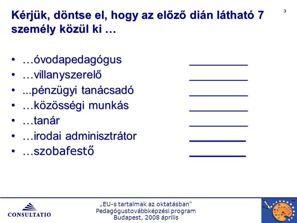 """""""EU-s tartalmak az oktatásban Pedagógustovábbképzési program Budapest, 2008 április 4 Nem ______________________________________ Ruházat ____________________________________ Kor ______________________________________ Bőrszín ____________________________________ Hajviselet ___________________________________ Egyéb ______________________________________ Mi alapján választott?"""