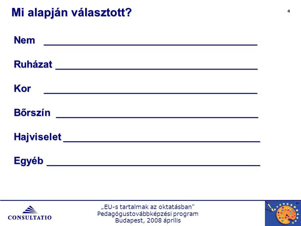 """""""EU-s tartalmak az oktatásban Pedagógustovábbképzési program Budapest, 2008 április 5  40 éves könyvelő vagyok."""