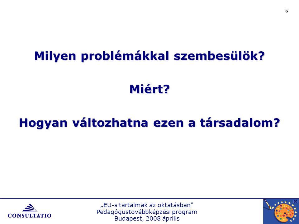 """""""EU-s tartalmak az oktatásban Pedagógustovábbképzési program Budapest, 2008 április 6 Milyen problémákkal szembesülök."""